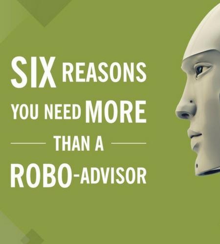Six Reasons You Need More Than A Robo Advisor